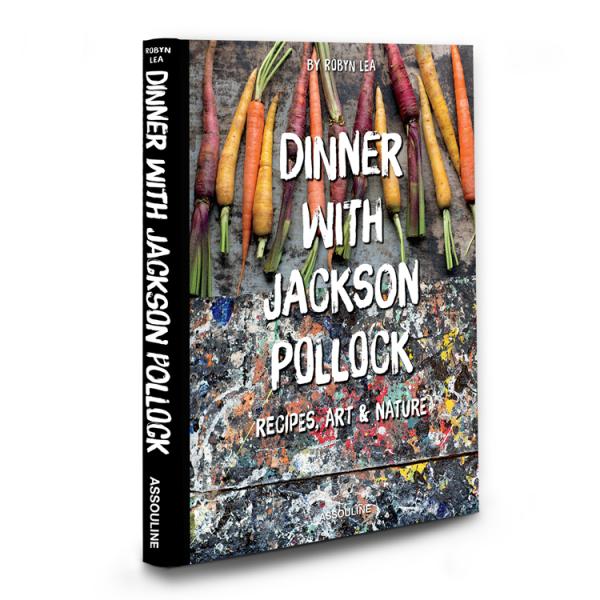 ASSOULINE Dinner With Jackson Pollock: Recipes, Art & Nature