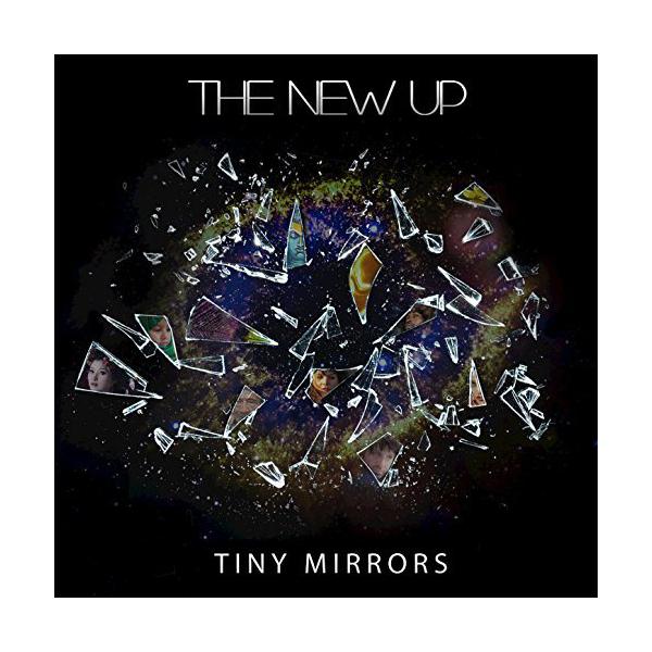 The New Up – Tiny Mirrors