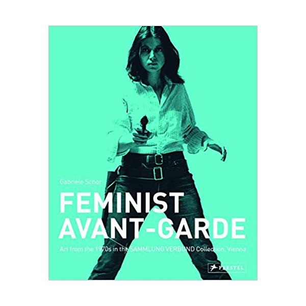 The Feminist Avant-Garde of the 1970s: Works from the Sammlung Verbund, Vienna