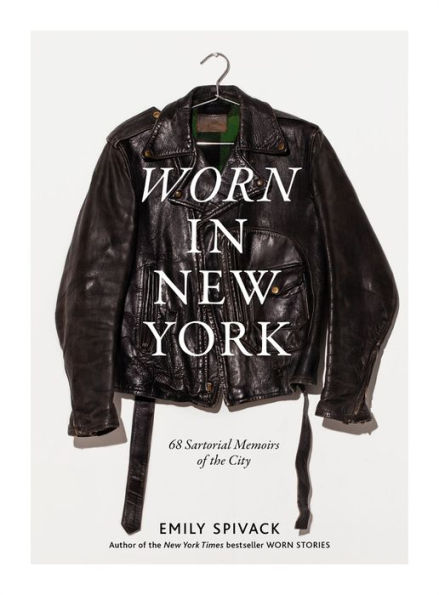 EMILY SPIVAK Worn in New York: 68 Sartorial Memoirs of the City