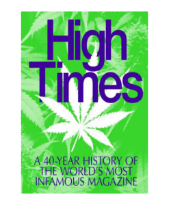 POWERHOUSE BOOKS High Times: A 40-Year History of the World's Most Infamous Magazine