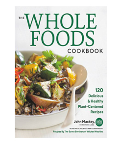 JOHN MACKEY The Whole Foods Cookbook: 120 Delicious and Healthy Plant-Centered Recipes