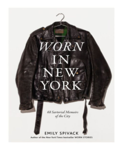 EMILY SPIVAK Worn in New York: 68 Sartorial Memoirs of the City