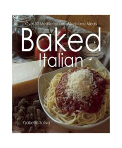 Baked Italian: Over 50 Mediterranean Marijuana Meals