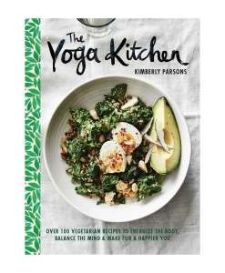 The Yoga Kitchen: Over 100 Vegetarian Recipes to Energize the Body, Balance the Mind & Make for a Happier You